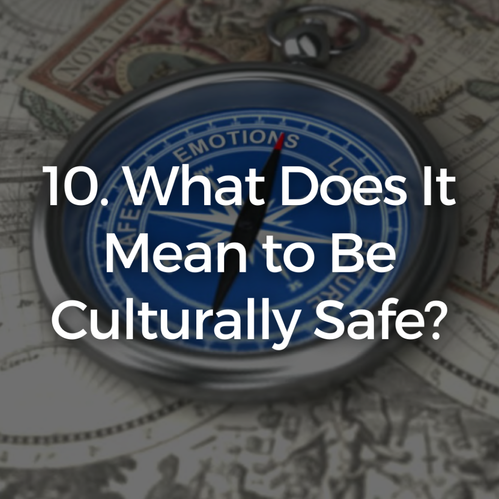 10. What Does It Mean to Be Culturally Safe?